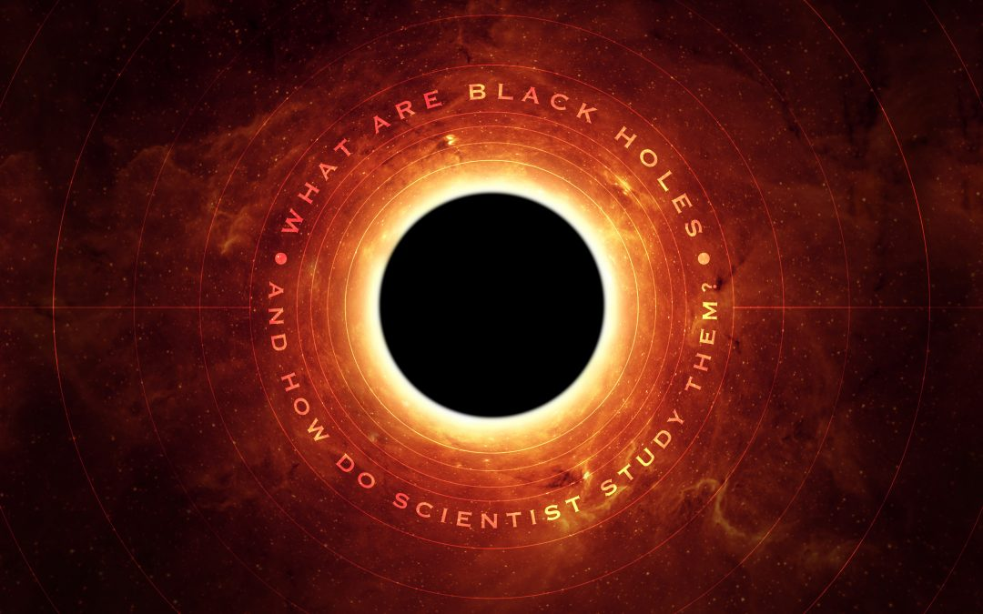 What are Black Holes and How do Scientists Study Them?