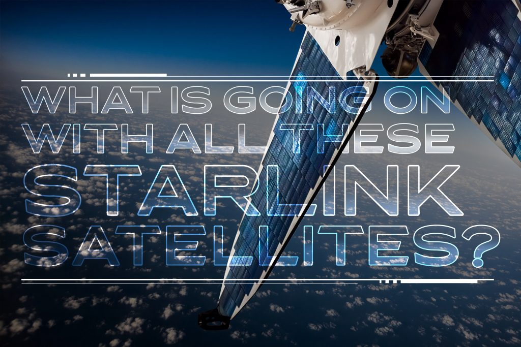 What is Going On with All These Starlink Satellites?